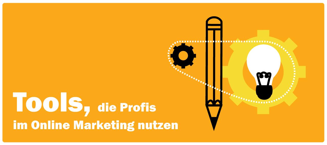 Tools die Profis im Online Marketing nutzen